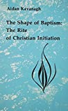 img - for By Aidan Kavanagh OSB The Shape of Baptism: The Rite of Christian Initiation (Studies in the Reformed Rites of the Church) (Reprint) [Paperback] book / textbook / text book