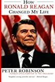 How Ronald Reagan Changed My Life (0060524006) by Peter Robinson