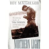 Northern Light: The Enduring Mystery of Tom Thomson and the Woman Who Loved Himby Roy MacGregor