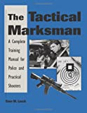 img - for The Tactical Marksman: A Complete Training Manual For Police And Practical Shooters book / textbook / text book
