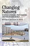 Changing Natures: Hunter-gatherers, First Famers and the Modern World (Debates in Archaeology)
