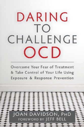 Daring to Challenge OCD: Overcome Your Fear of Treatment and Take Control of Your Life Using Exposure and Response Prevention PDF