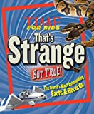TIME For Kids Thats Strange But True!: The Worlds Most Astonishing Facts and Records