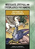 img - for Mythical Creatures (Mysteries, Legends, and Unexplained Phenomena) book / textbook / text book