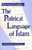 The Political Language of Islam (Exxon Lecture Series) (0226476936) by Lewis, Bernard