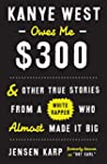 Kanye West Owes Me $300: And Other Tr...