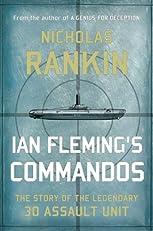 Ian Fleming's Commandos:The Story of the Legendary 30 Assault Unit