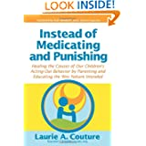 Instead of Medicating and Punishing: Healing the causes of our children's acting-out behavior by parenting and...