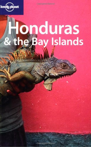 Lonely Planet Honduras & the Bay Islands (Country Guide)