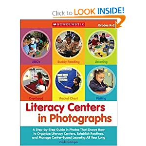Literacy Centers in Photographs: A Step-by-Step Guide in Photos That Shows How to Organize Literacy Centers, Establish Routines, and Manage Center-Based Learning All Year Long (Teaching Resources)