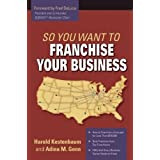 So You Want to Franchise Your Business ~ Harold Kestenbaum