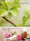 Das grosse Buch der Pflanzenw�sser: Pflegen, heilen, gesund bleiben mit Hydrolaten