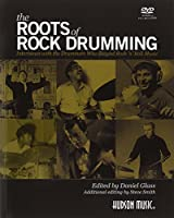 The Roots of Rock Drumming: Interviews With the Drummers Who Shaped Rock 'n' Roll Music