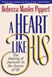 A Heart Like His: The Shaping of Character in the Choices of Life (0891077693) by Pippert, Rebecca Manley