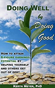 Doing well by doing good: How to attain 6-figure earnings potential by helping yourself and others get out of debt