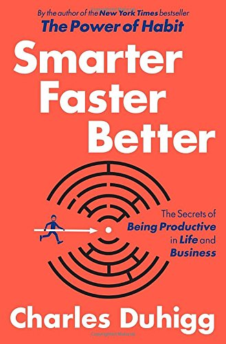 smarter-faster-better-the-secrets-of-being-productive-in-life-and-business
