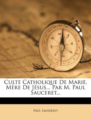 Culte Catholique De Marie, Mère De Jésus... Par M. Paul Sauceret...