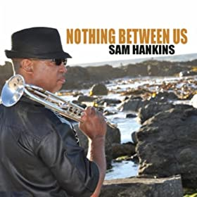 Sam Hankins - Nothing Between Us