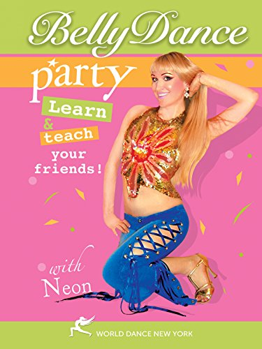 Bellydance Party with Neon - Hot belly dance combinations for club and party dancing
