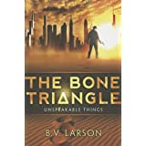 The Bone Triangle (Unspeakable Things Book 2) ~ B. V. Larson