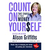 Count on Yourself: Take Charge of Your Moneyby Alison Griffiths
