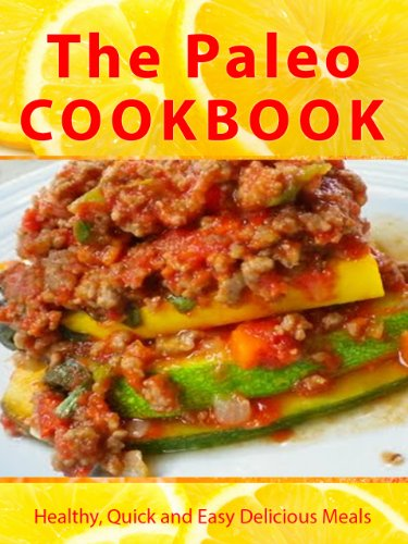 The Paleo Cookbook: Quick And Easy Meals For Health And Weight Loss. Your Guide To Get Started.