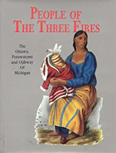 People of the three fires : the Ottawa, Potawatomi and Ojibway of Michigan