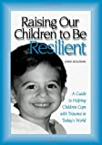 Linda Goldman Raising Our Children to Be Resilient: A Guide to Helping Children Cope with Trauma in Today's World
