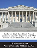 California-High-Speed-Rail-Project-Estimates-Could-Be-Improved-to-Better-Inform-Future-Decisions-Gao-13-304