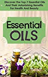 Essential Oils : Discover The Top 7 Essential Oils And Astonishing Benefits For Health And Beauty (Essential Oils, Aromatherapy, Herbal Remedies, Essential ... Essential Oils For Beauty, Essential Oils)