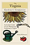 The Virginia Gardeners Companion: An Insiders Guide to Low-Maintenance Gardening in Virginia (Gardening Series)