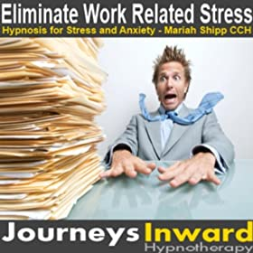 Work Related Stress - Hypnosis to Help You Cope and Eliminate Work Related Stress