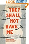 They Shall Not Have Me: The Capture,...