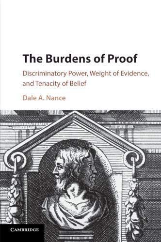 The Burdens of Proof Discriminatory Power, Weight of Evidence, and Tenacity of Belief [Nance, Dale A.] (Tapa Blanda)