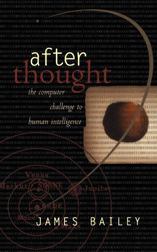 after-thought-the-computer-challenge-to-human-intelligence-by-james-bailey-1997-05-16