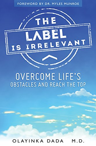 The Label Is Irrelevant: Overcome Life's Obstacles and Reach the Top