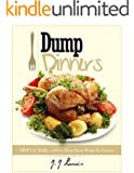 Dump Dinners: 101 Fast, Healthy and Easy Dump Dinner Recipes for Everyone
