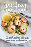The Spiralizer Cookbook: 70+ Quick and Easy Recipes for Delicious, Satisfying Main Dishes, Soups, Salads, Side Dishes and  More...