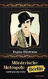 M�rderische Metropole Berlin - Authentische F�lle
