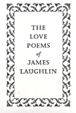 The Love Poems of James Laughlin (0811213870) by Laughlin, James