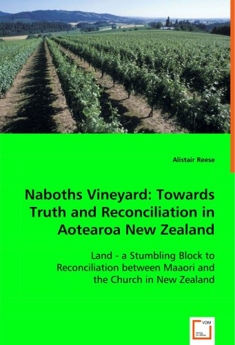 Naboths Vineyard: Towards Truth and Reconciliation in Aotearoa New Zealand: Land - a Stumbling Block to Reconciliation b