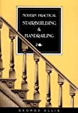 Modern Practical Stairbuilding and Handrailing: For the Use of Workmen, Builders, Architects, and Others - 0941936155
