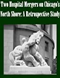 img - for Two Hospital Mergers on Chicago's North Shore: A Retrospective Study book / textbook / text book