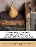 img - for Trait  des tournois, joustes, carrousels, et autres spectacles publics (French Edition) book / textbook / text book