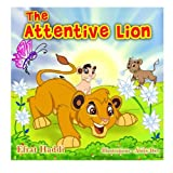 Children s books : The Attentive Lion ,( Illustrated Picture Book for ages 3-8. Teaches your kid the value of being attentive and paying attention) ... skills for kids collection) (Volume 13)