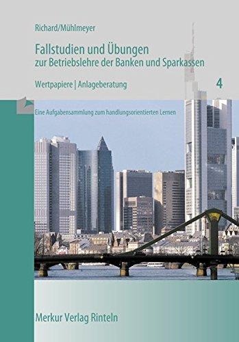 Fallstudien und Übungen zur Betriebslehre der Banken und Sparkassen, H.4, Wertpapiere, Depot: Wertpapiere / Anlageberatung: HEFT 4
