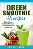 img - for Green Smoothie: Delicious Green Smoothies for Weight Loss, More Energy and Healthier Skin book / textbook / text book