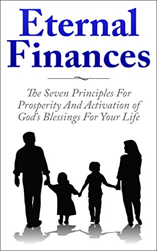 Free Kindle Book : Eternal Finances: The Seven Principles For Prosperity And Activation of God