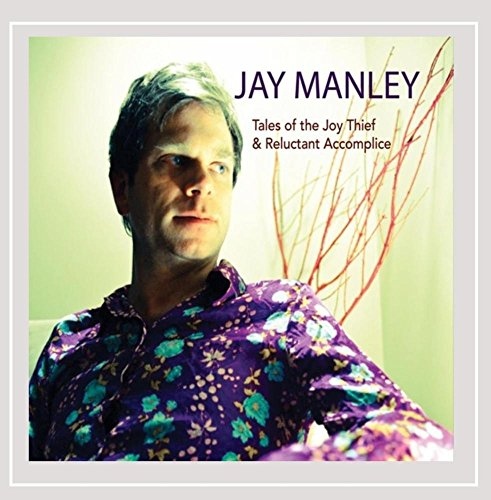 Jay Manley - Tales of the Joy Thief & Reluctant Accomplice