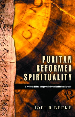 Puritan Reformed Spirituality: A Practical Biblical Study from Reformed and Puritan Heritage